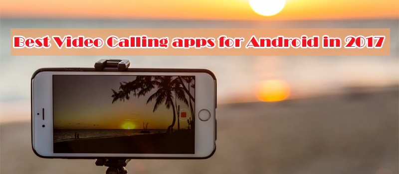 best android apps for video callings