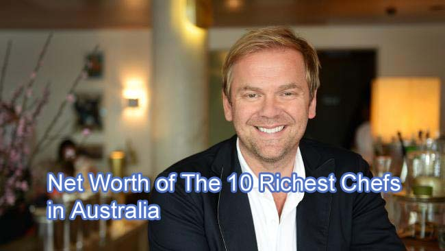 Net Worth of The 10 Richest Chefs in Australia